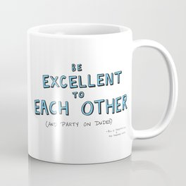Be Excellent To Each Other Coffee Mug