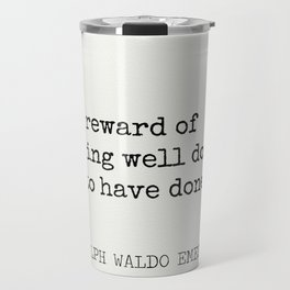 The reward of a thing well done is to have done it. Travel Mug