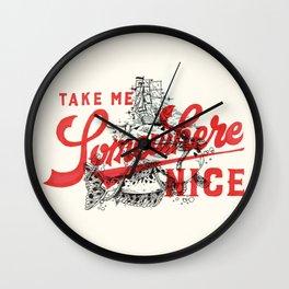 Take Me Somewhere Nice Wall Clock