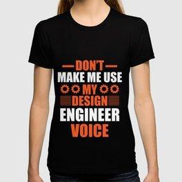 Don't Make me use my design engineer 01 T-shirt