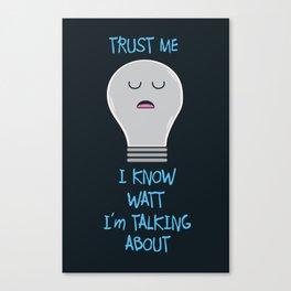 I Know Watt I'm Talking About Canvas Print