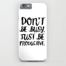 Be Productive  iPhone 6s Slim Case