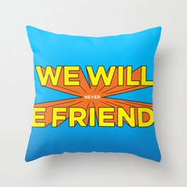 We Will never Be Friends! Throw Pillow