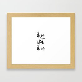 It Is What Is, It's How It Is Quote Framed Art Print