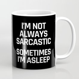 I'm Not Always Sarcastic Sometimes I'm Asleep (Black and White) Coffee Mug