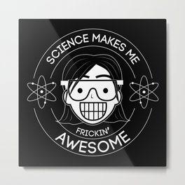 Frickin Awesome- Science Girl Metal Print