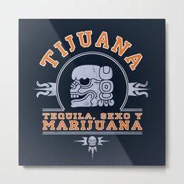 TIJUANA Metal Print