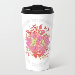 Destroy the Patriarchy Not the Planet Travel Mug