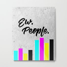 Ew. People. Typography Poster Metal Print