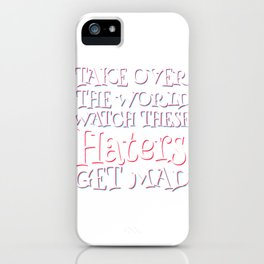 Haters Gonna Hate Tshirt Design HATERS GET MAD iPhone Case