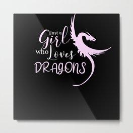 Just A Girl Who Loves Dragons I Girl Dragon Metal Print