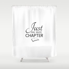 Just One More Chapter. Gift for book lover, gift for reader, Reading bookmarks are for quitters, teen gift Shower Curtain