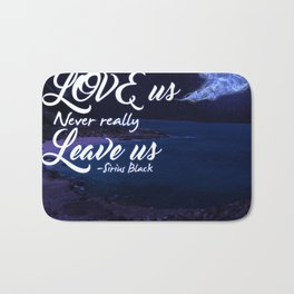 The ones that love us never really leave us Bath Mat