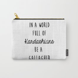 In a world full of Kardashians be a Gallagher Grey Carry-All Pouch