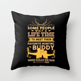Favorite Hunting Buddy Mine Calls Dad Throw Pillow