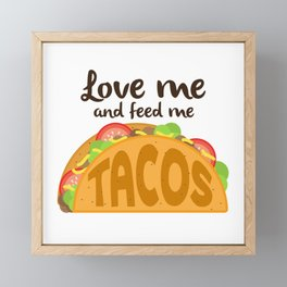 Love Me and Feed Me Tacos Framed Mini Art Print