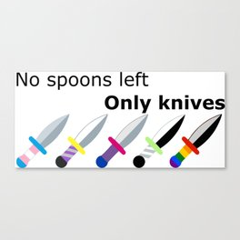 No Spoons Left Only Knives Canvas Print