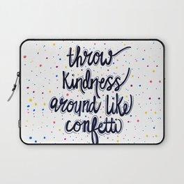 Throw Kindness Around Like Confetti Laptop Sleeve