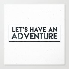 LET'S HAVE AN ADVENTURE - Black and White Adventure Inspirational Quote Text Canvas Print