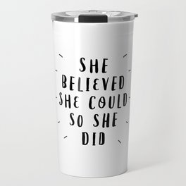 She Believed She Could So She Did black and white typography poster design home wall bedroom decor Travel Mug