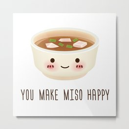 You make miso happy Metal Print