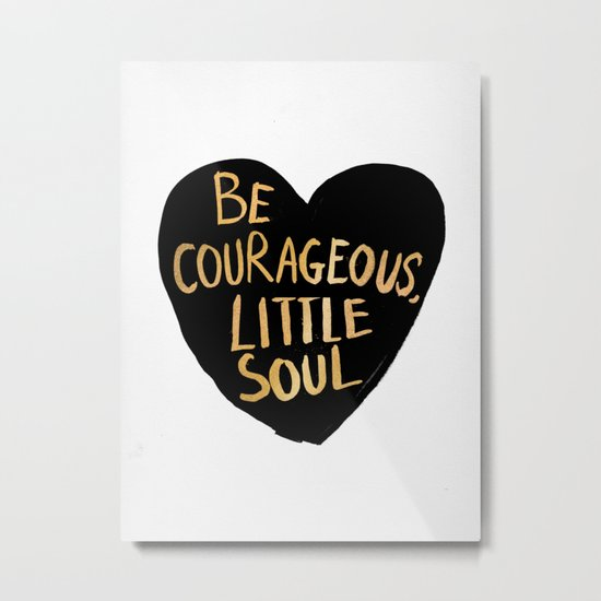 Be Courageous, Little Soul Metal Print