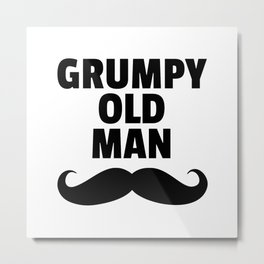 Grumpy Old Man Funny Quote Metal Print