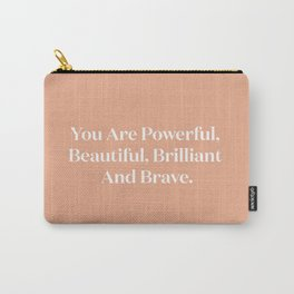You Are Powerful, Beautiful, Brilliant And Brave Carry-All Pouch