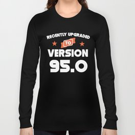 Recently Upgraded To Version 95.0 95th Birthday Long Sleeve T-shirt