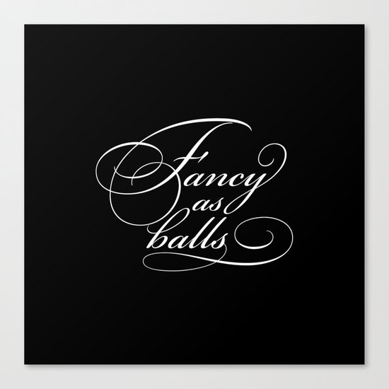 """Fancy as balls"" Black Canvas Print"