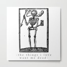 The Things I Love Want Me Dead Metal Print