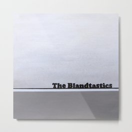 The Blandtastics Metal Print