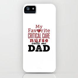 My Favorite Critical Care Nurse Calls Me Dad iPhone Case