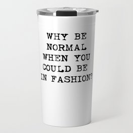 Why be normal when you could be in fashion? Travel Mug