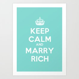 Keep Calm and Marry Rich Art Print
