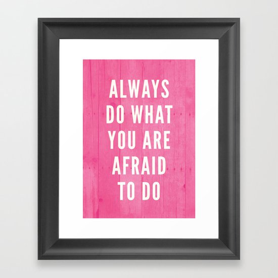 Always Do What You Are Afraid To Do Framed Art Print