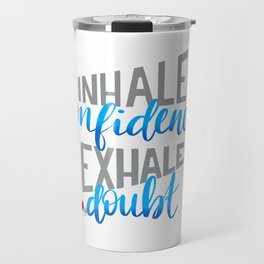 Inhale confidence, exhale doubt Travel Mug