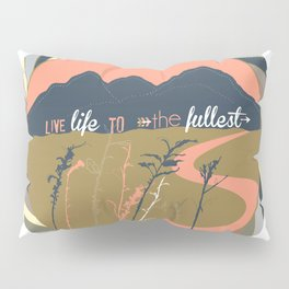 Live Life To The Fullest Pillow Sham
