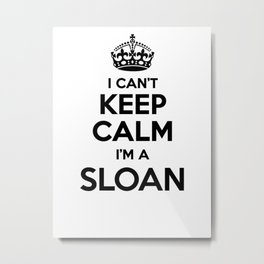 I cant keep calm I am a SLOAN Metal Print