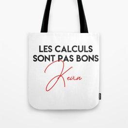 Les calculs sont pas bons kevin Tote Bag