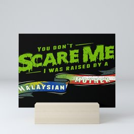 You Don't Scare Me I Was Raised By A Malaysian Mother Mini Art Print