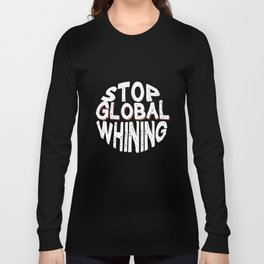 Stop Global Whining Annoyed People Funny T-Shirt Long Sleeve T-shirt