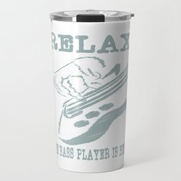 """Relax the bass player is here"" tee design for musicians and bass members of the band! Fabulous tee! Travel Mug"