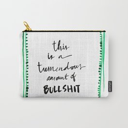 This is a tremendous amount of bullshit Carry-All Pouch