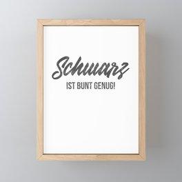 Schwarz ist Bunt genug Lustiger Spruch für Mann und Frau Framed Mini Art Print