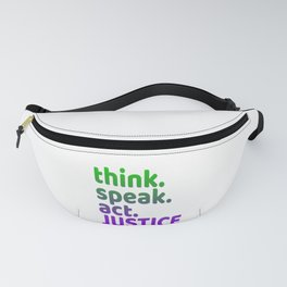"""""""Think Speak Act Justice"""" tee design with nice colors and catchy design. Makes a great gift! Fanny Pack"""