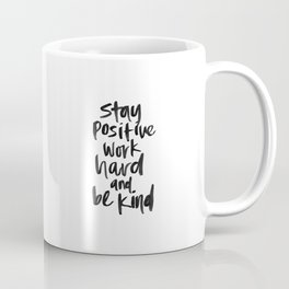 Stay Positive. Work Hard. Be Kind. Coffee Mug