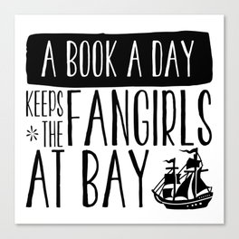 A Book A Day Keeps The Fangirls At Bay Canvas Print