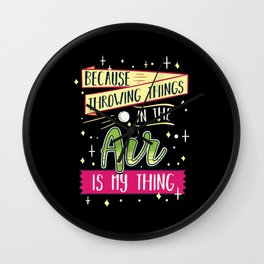 Because Throwing Things In The Air Is My Thing Wall Clock