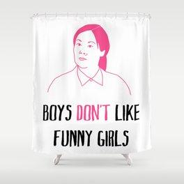boys don't like funny girls Shower Curtain
